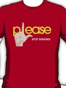 Please Stop Singing T-Shirt