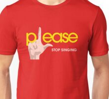 Please Stop Singing Unisex T-Shirt