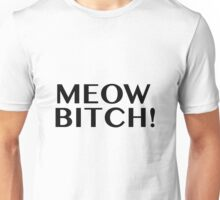 Meow Bitch! Unisex T-Shirt