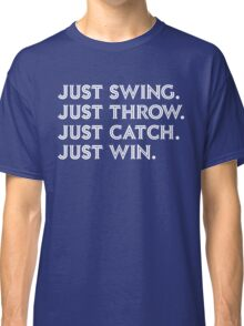 Just Win. Classic T-Shirt