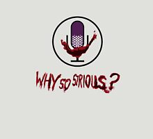 Why So Sirious Unisex T-Shirt