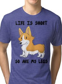 Life Is Short, So Are My Legs Tri-blend T-Shirt