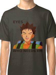 EYES WHO NEEDS EM Classic T-Shirt