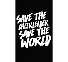Save The Cheerleader, Save The World Photographic Print