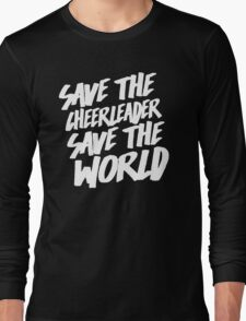 Save The Cheerleader, Save The World Long Sleeve T-Shirt