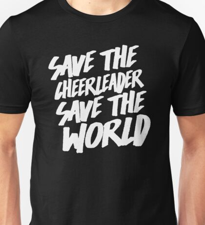 Save The Cheerleader, Save The World Unisex T-Shirt