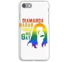 Diamanda Hagan Turned Me Gay (Rainbow) iPhone Case/Skin