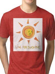 live for sunshine. Tri-blend T-Shirt