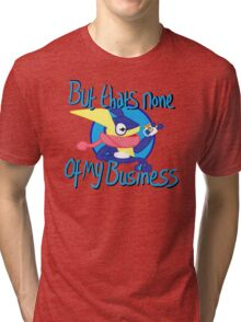 But Thats None of My Business Tri-blend T-Shirt