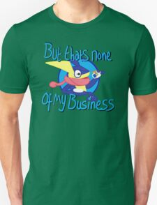 But Thats None of My Business Unisex T-Shirt