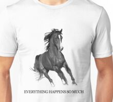 Everything Happens So Much Unisex T-Shirt