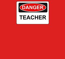 Danger Teacher - Warning Sign T-Shirt