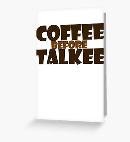 Coffee before talkee Greeting Card