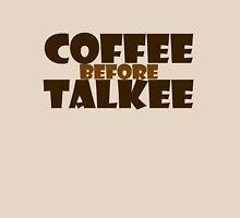 Coffee before talkee T-Shirt