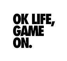 OK LIFE, GAME ON. Photographic Print