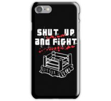 Shut Up And Fight iPhone Case/Skin