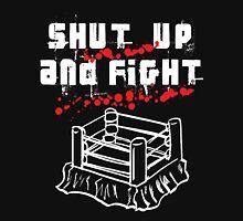 Shut Up And Fight Unisex T-Shirt