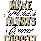 Never make mistakes Always come correct by Rhys Jenkins