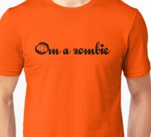Om A Zombie! Om a Zombie n Om gonna Nom on ur Brains! Unisex T-Shirt