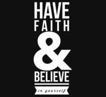 Have faith and believe in yourself by WAMTEES