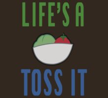 LIFE'S A SALAD, TOSS IT by Pateeka