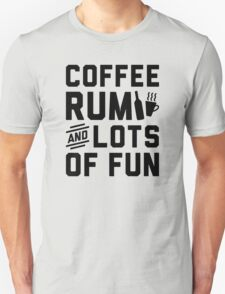 Coffee Rum And Lots Of Fun T-Shirt