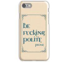 Be Polite, Please iPhone Case/Skin