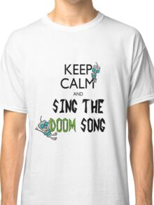 Keep Calm and Sing the Doom Song Classic T-Shirt