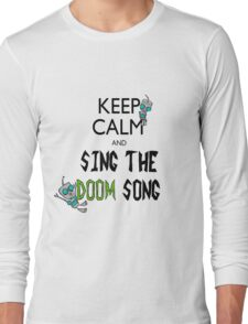 Keep Calm and Sing the Doom Song Long Sleeve T-Shirt