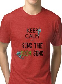 Keep Calm and Sing the Doom Song Tri-blend T-Shirt