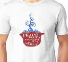 PEACE ISN'T A COMMODITY... Unisex T-Shirt