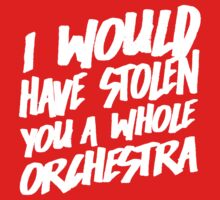 I Would Have Stolen You A Whole Orchestra Baby Tee