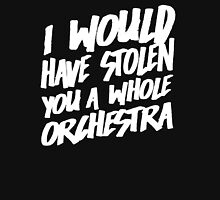 I Would Have Stolen You A Whole Orchestra T-Shirt