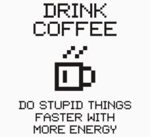 Drink Coffee! Do Stupid Things Faster With More Energy! V1.1 Kids Tee