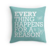 Everything Happens for a Reason 2 Throw Pillow