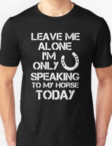 I'm Only Speaking To My Horse Today T-Shirt