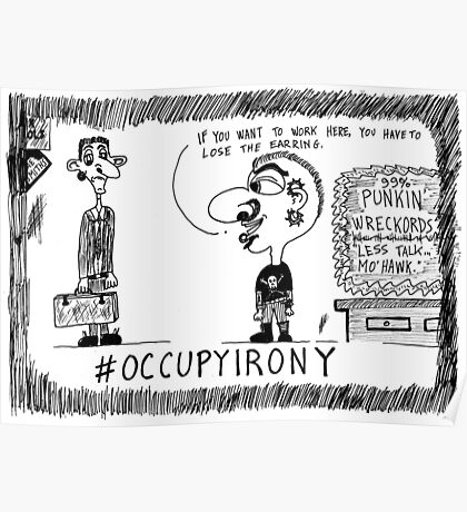 Occupy Irony editorial cartoon Poster