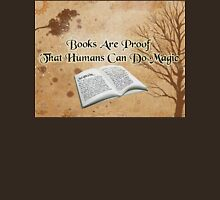 Books Are Proof That Humans Can Do Magic Unisex T-Shirt