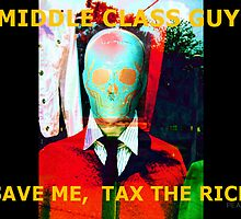 Middle-Class Guy, SAVE ME, TAX THE RICH by Stephen Peace