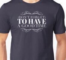 Don't forget to have a good time Unisex T-Shirt