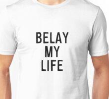 Belay My Life (Black Text) Unisex T-Shirt
