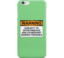 WARNING: SUBJECT TO SPONTANEOUS AND EXUBERANT SEWING FRENZIES iPhone Case/Skin