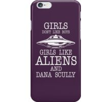 Girls Dont Like Boys Girls Like Aliens And Dana Scully iPhone Case/Skin