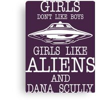 Girls Dont Like Boys Girls Like Aliens And Dana Scully Canvas Print