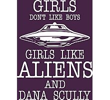 Girls Dont Like Boys Girls Like Aliens And Dana Scully Photographic Print