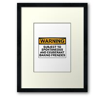 WARNING: SUBJECT TO SPONTANEOUS AND EXUBERANT BAKING FRENZIES Framed Print