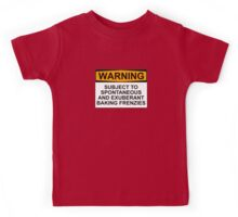 WARNING: SUBJECT TO SPONTANEOUS AND EXUBERANT BAKING FRENZIES Kids Tee