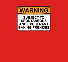 WARNING: SUBJECT TO SPONTANEOUS AND EXUBERANT BAKING FRENZIES Womens T-Shirt