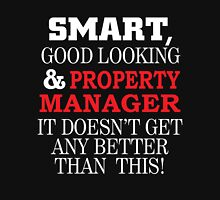 SMART GOOD LOOKING AND PROPERTY MANAGER IT DOESN'T GET ANY BETTER THAN THIS T-Shirt