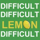 'Difficult, Difficult, Lemon, Difficult'